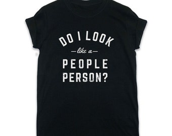 Do I Look Like A People Person? Slogan T Shirt