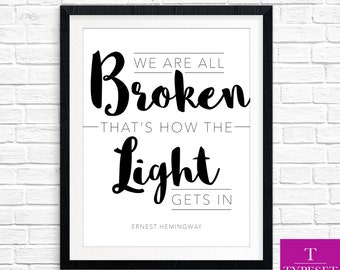 We are all broken, that's how the light gets in - Ernest Hemingway Typography Printable - Instant Download