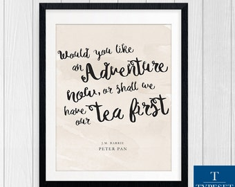 Would you like an adventure now or shall we have our tea first - Typography Quote Print, Printable, Quote poster, Instant Download