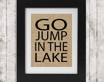 Go Jump In the Lake - Rustic Burlap Sign for the cottage or lakehouse - Cottage Decor - Gift for the Owner - Burlap Print Sign - Wall Decor