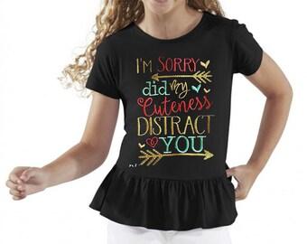 I'm Sorry Did my Cuteness Distract You Girls Ruffle T-Shirt