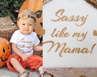 Sassy LIke my Mama Bodysuit, Sassy Shirts, Baby Girl Shirt, Momma Baby Girl Outfit, Sassy Mama, Got it from my Mama,