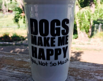 Dogs Make Me Happy. You, Not So Much.  Reusable Ceramic Mug with Lid.