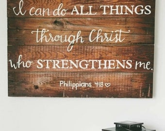 I can do all things through Christ who strengthens me. Wooden sign. Hand made sign.