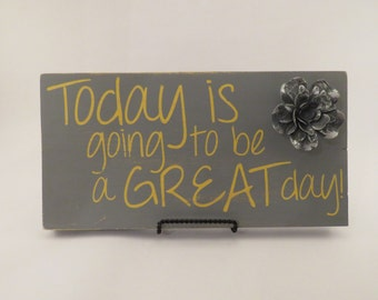 Today is going to be a great day - Wooden Sign