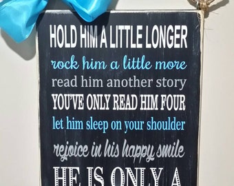 Hold him a little longer.. baby boy qoute 18x12 wood sign