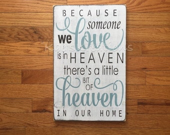 Because someone we love is in heaven there is a little bit of heaven in our home/ memorial wood sign