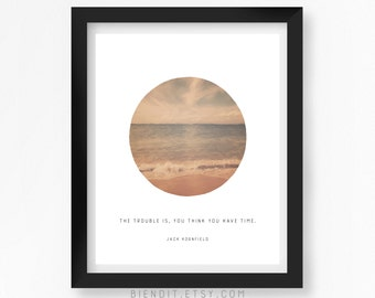 You Think You Have Time, Literary Quote, Jack Kornfield, Quote Print, Typography, Seascape, Inspirational Quote, Minimalist Art