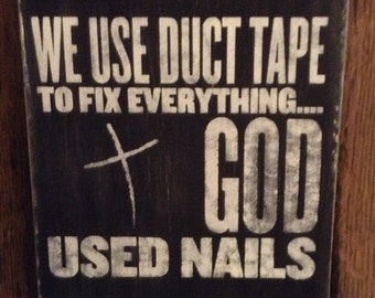 """We Used Duct Tape to Fix Everything - God Used Nails - Wood Sign 11.25""""x13"""""""