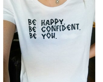 Be happy Be confident be you Tee