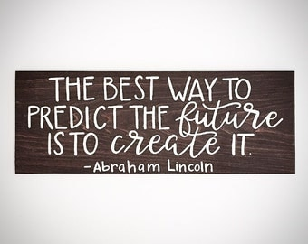 Custom Wood Sign - The Best Way To Predict The Future Is To Create It - 20x7.5 Handlettered Abraham Lincoln Quote Plank - Custom Wood Signs