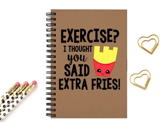 Journal Notebook Exercise I thought you said extra fries size 5x8