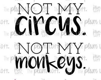 Not my Circus. Not my Monkeys - SVG Cutting File for Cutting Machines - SVG, Eps, Png, & Jpg