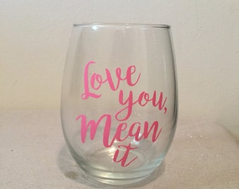 Love You Mean It Stemless Wine Glass