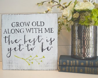 FREE SHIPPING! Rustic Wooden Sign - Grow Old Along with me the Best is yet to be