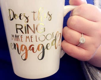 Does this ring make me look engaged. Gifts for her. Wedding Gift. Bridesmaid Gift. Engaged. VINYL.