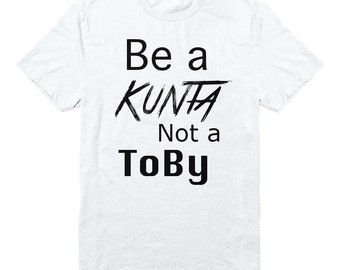 Be a KUNTA not a Toby