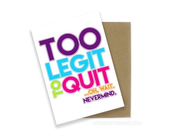 Too Legit To Quit Greeting Card / Miss You by ...