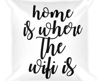 Home Is Where The Wifi Is Pillow With Stuffing