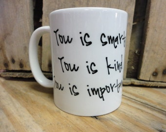 Coffee/Beverage Mug ---You Is Smart-You Is Kind-You Is Important