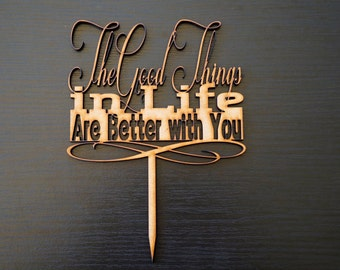 Wedding Cake Topper Decoration - The Good Things in Life Are Better With You