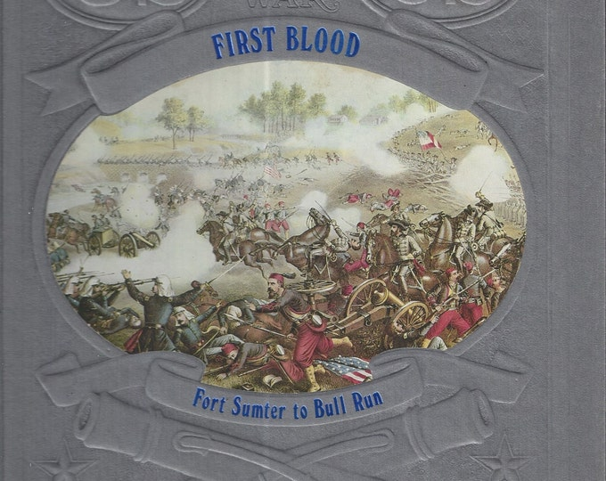 Time-Life: The Civil War-First Blood-Fort Sumter to Bull Run