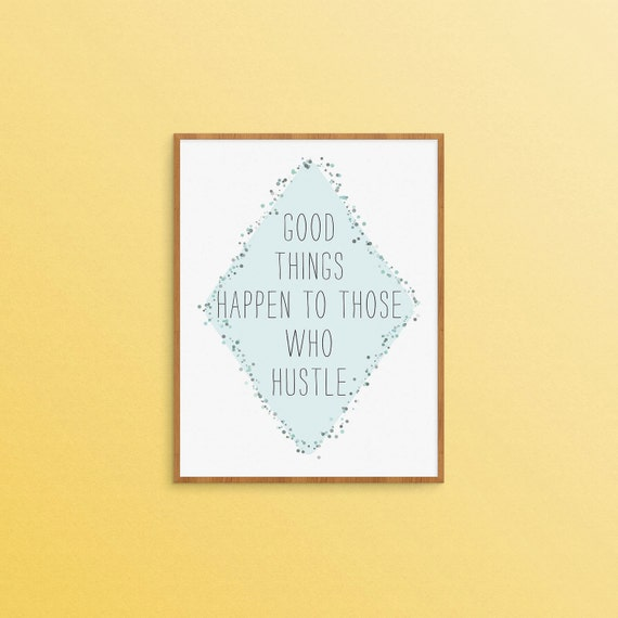 quote print - good things happen to those who hustle digital art print - 5x7 print