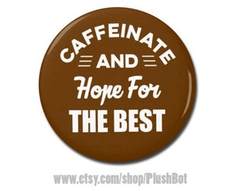"Caffeinate And Hope For The Best Funny Coffee 1.25"" or 2.25"" Pinback Pin Button Badge Caffeine Caffeinated Coffee Gift Espresso"