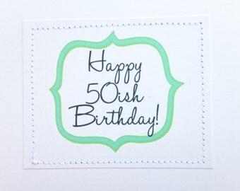 Sarcastic birthday card. Happy 50ish Birthday.