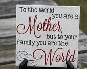 To the World you are a Mother...Mother's Day Tile