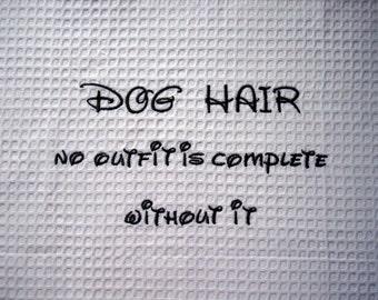 Dog Hair - Tea Towel - Kitchen Towel - Dish Towel - Home Decor - Choose your Favorite Breed