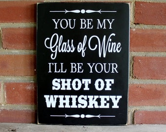Glass of Wine Shot of Whiskey Wood Sign Wedding - Love - Romance Southern Sayings