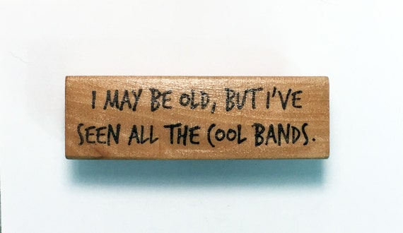 Mounted Rubber Stamp - I May Be Old But I've Seen All The Cool Bands - Funny Music Musician Birthday Quote Greeting Scrapbook Altered Attic