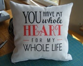 You have my whole Heart for my whole Life - Pillow Cover