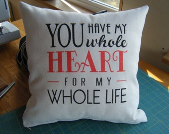 Pillow Cover - You have my whole Heart for my whole Life