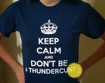 Keep Calm and Don't Be A Thunderc*nt Navy with White T-shirt Very British and Vulgar Funny Swear Word Tee FREE US SHIPPING Domestic Only