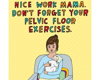 New Baby Card - Nice Work Mama. Don't Forget Your Pelvic Floor Exercises.