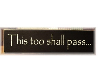This Too shall Pass... primitive wood sign