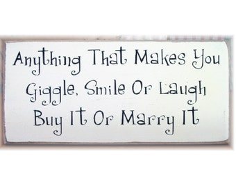 Anything that makes you giggle smile or laugh, buy it or marry it wood sign