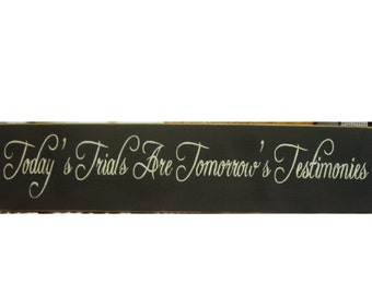 Today's Trials Are Tomorrows Testimonies wood sign
