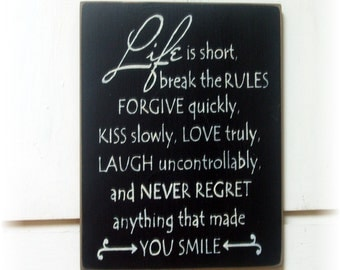 Life is short break the rules... never regret anything that made you smile wood sign