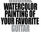 Original Watercolor Painting of Your Favorite Guitar