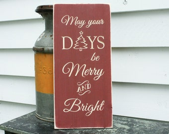May Your Days Be Merry and Bright Wood Sign Christmas Holiday Sign Decor - 10x20 Carved Engraved Shabby Chic Wooden Distressed Holiday Sign