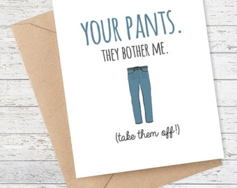 Boyfriend Card Funny Birthday Day Card, Funny Birthday, Quirky Snarky Card, Girlfriend Birthday, Your pants. They bother me.