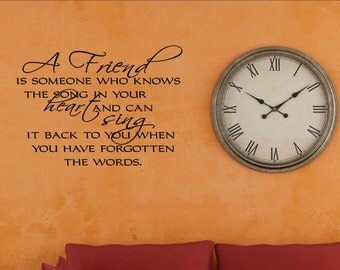 A friend is someone who knows the song in your heart and can sing it back to you... Vinyl Quote Me Wall Art Decals #0060