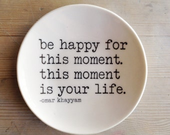 porcelain dish screenprinted text be happy for this moment. this moment is our life. -omar khayyam
