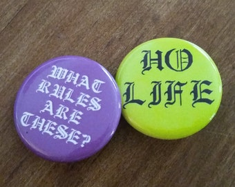 HO LIFE and What Rules Are These? buttons duo