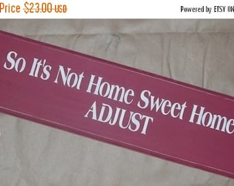 ON SALE TODAY So It's Not Home Sweet Home Adjust Primitive Funny Wooden Sign  You Pick Colors