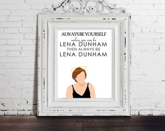 Always Be Yourself Unless- Girls HBO, DIGITAL DOWNLOAD, Lena Dunham, funny poster, tv quote, wall decor, tv sitcom, television show, fan art