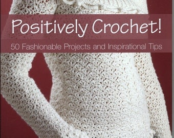Positively Crochet - 50 Fashionable Projects and Inspirational Tips Book